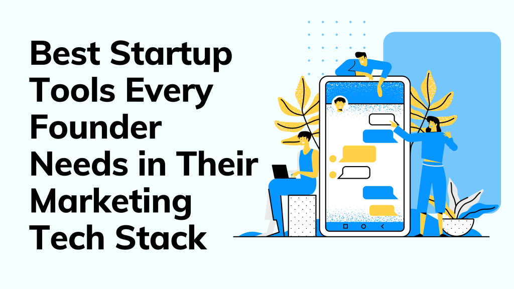 Best Startup Tools Every Founder Needs in Their Marketing Tech Stack