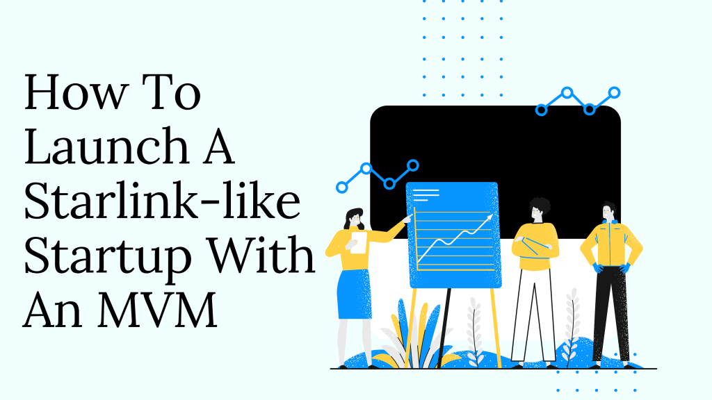 How To Launch A Starlink-like Startup With An MVM