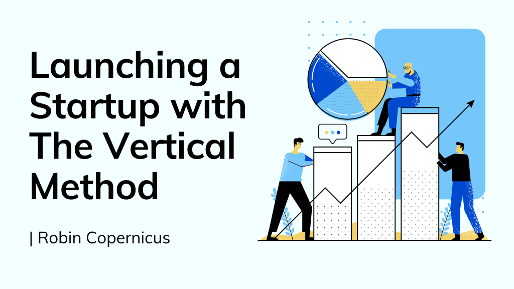 Launching a Startup with The Vertical Method