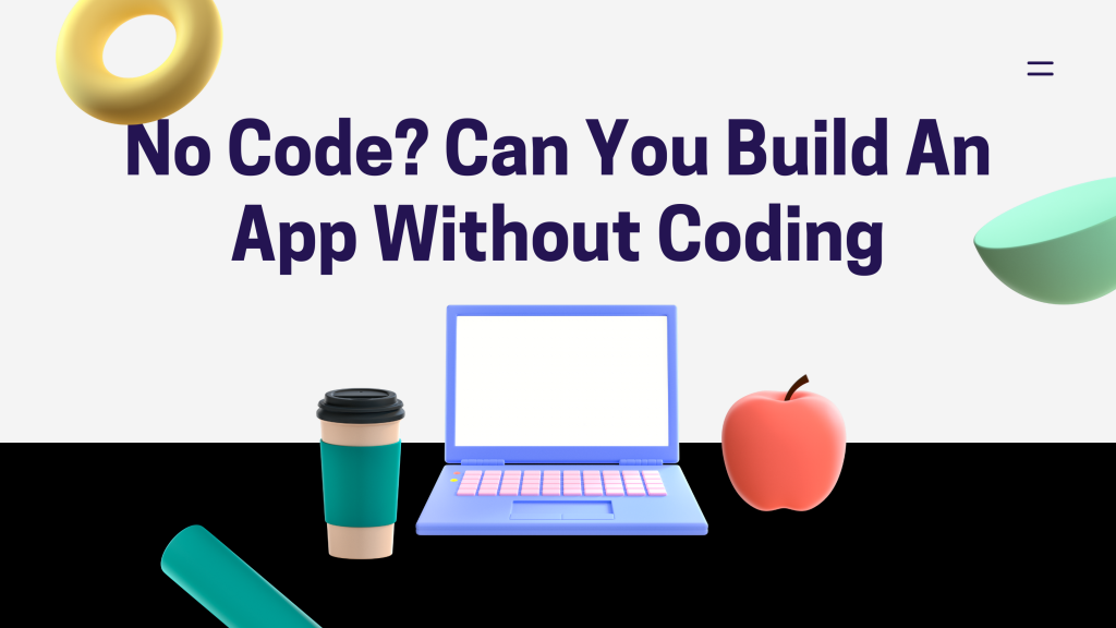 No Code? Can You Build An App Without Coding