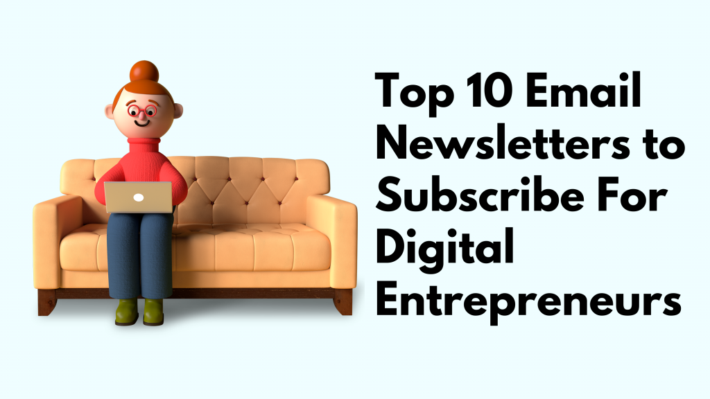 Top 10 Email Newsletters to Subscribe For Digital Entrepreneurs