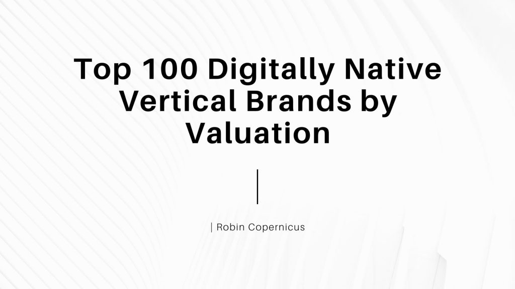 Top 100 Digitally Native Vertical Brands by Valuation