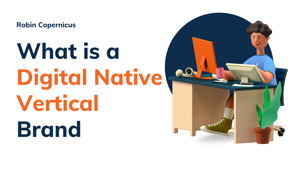 What is a Digital Native Vertical Brand